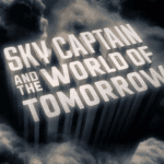 Taking to the Skies with Sky Captain and the World of Tomorrow