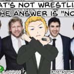 """That's Not Wrestling #12: The Answer is """"NO"""""""