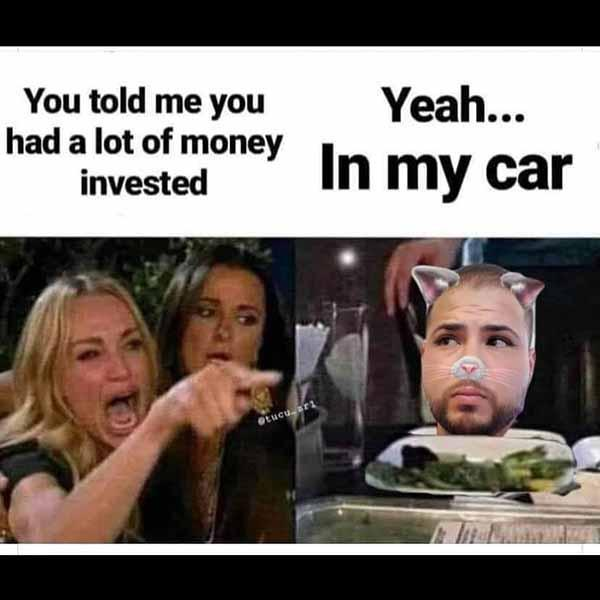 you-told-me-you-had-a-lot-of-money-invested...-car-meme
