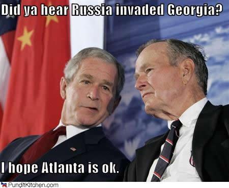 Did-Ya-Hear-Russia-Invaded-Georgia-I-Hope-Atlanta-Is-Ok-Funny-George-Bush-Meme-Picture