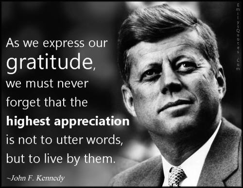 EmilysQuotes.Com-express-gratitude-forget-remember-appreciation-utter-words-life-amazing-great-inspirational-John-F.-Kennedy-500x386
